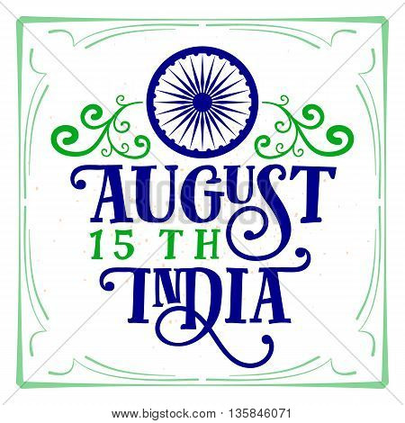 Vector illustration of India Independence Day 15th August. Creative style felicitation card for indian people with sign, wheel and frame. Print web application. Typography greeting poster.