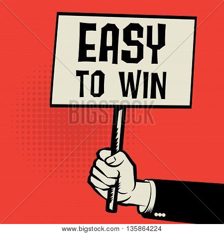 Poster in hand business concept with text Easy to Win, vector illustration