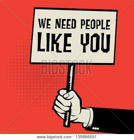 Poster in hand business concept with text We Need People Like You, vector illustration