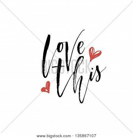 Love this phrase. Hand drawn romantic card. Ink illustration. Modern brush calligraphy. Isolated on white background.