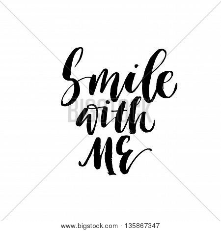 Smile with me card. Hand drawn positive quote. Modern brush calligraphy. Hand drawn lettering background. Ink illustration. Isolated on white background.