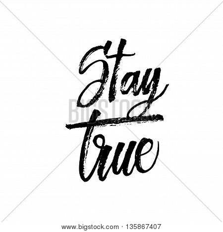 Stay true phrase. Hand drawn motivation quote. Modern brush calligraphy. Hand drawn lettering background. Ink illustration. Isolated on white background.
