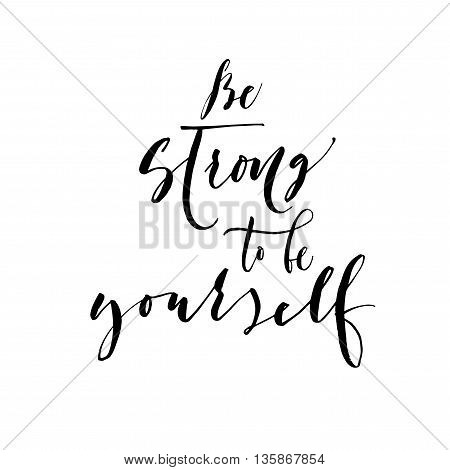 Be strong to be yourself card. Hand drawn motivational quote. Ink illustration. Modern brush calligraphy. Isolated on white background. Hand drawn lettering background.