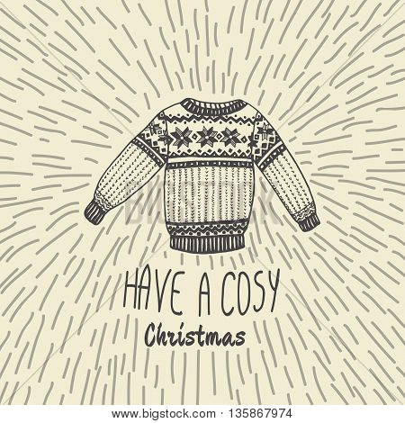 Christmas vintage card with with hand drawn sweater and text 'Have a Cosy Christmas'. Vector hand drawn illustration on beige background.