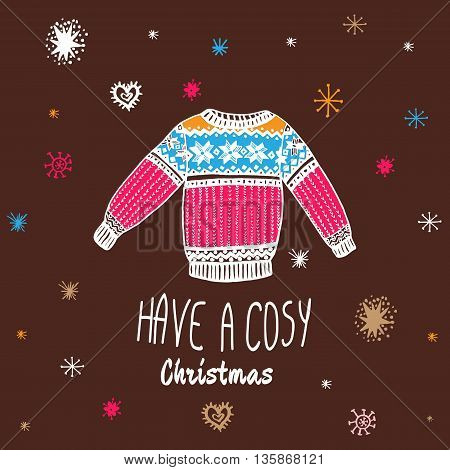 Christmas vintage card with with hand drawn sweater and text 'Have a Cosy Christmas'. Vector hand drawn illustration on brown background.