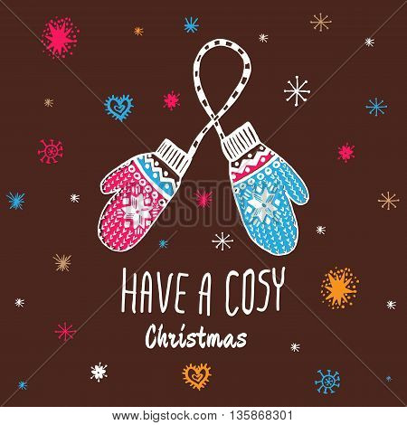 Christmas vintage card with with hand drawn mittens and text 'Have a Cosy Christmas'. Vector hand drawn illustration on brown background.