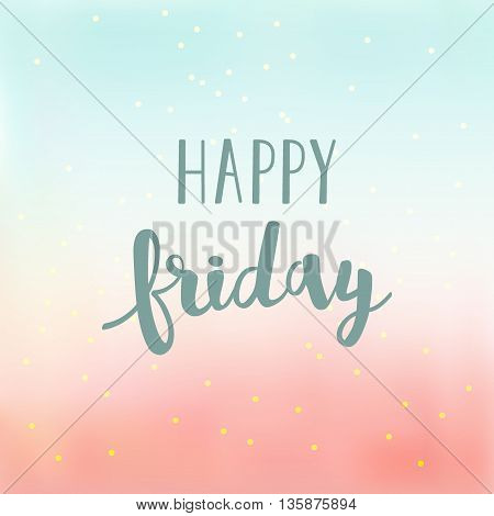 Happy Friday Lettering. Vector Blur Background With Gold Foil Confetti