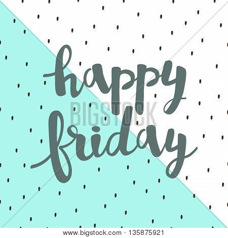 Happy Friday Lettering. Vector Geometric Background With Brush Strokes
