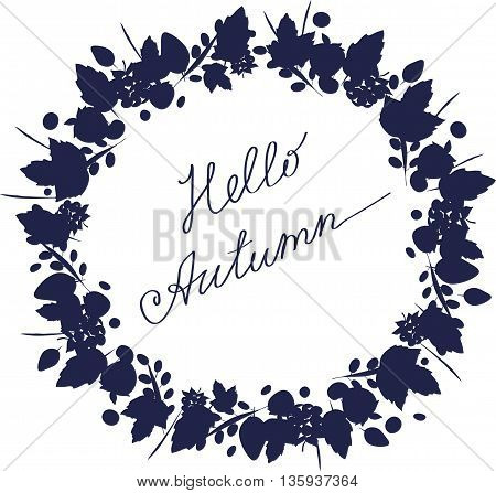 illustration with the image of a circular frame of silhouettes of leaves and berries in dark blue with the words Hello Autumn