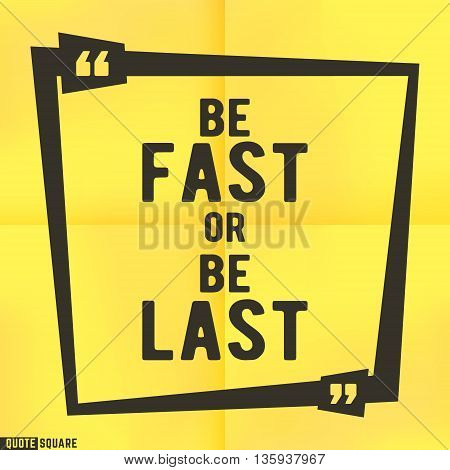 Quote motivational square template. Inspirational quotes bubble. Text speech bubble. Be fast or be last. Vector illustration.