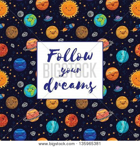 Follow your dreams. Awesome card with lovely planets, moon, spaceship, starts and comets. Fantastic childish background in bright colors