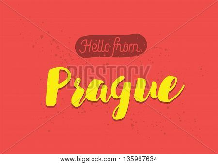 Hello from Prague, Czech Republic. Greeting card with typography, lettering design. Hand drawn brush calligraphy, text for t-shirt, post card, poster. Isolated vector illustration.