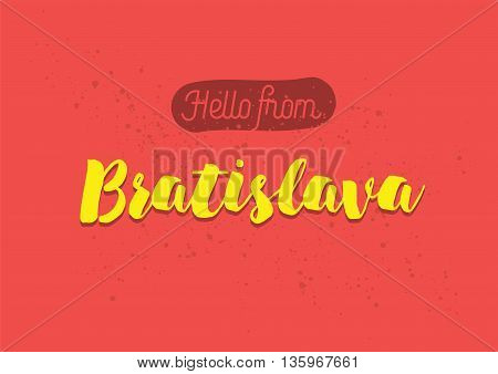 Hello from Bratislava, Slovakia. Greeting card with typography, lettering design. Hand drawn brush calligraphy, text for t-shirt, post card, poster. Isolated vector illustration.