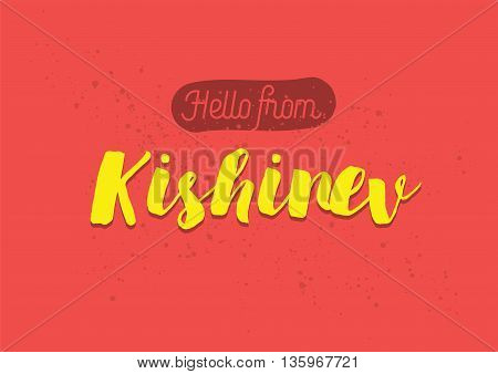 Hello from Kishinev, Moldova. Greeting card with typography, lettering design. Hand drawn brush calligraphy, text for t-shirt, post card, poster. Isolated vector illustration.