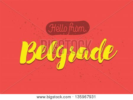 Hello from Belgrade, Serbia. Greeting card with typography, lettering design. Hand drawn brush calligraphy, text for t-shirt, post card, poster. Isolated vector illustration.