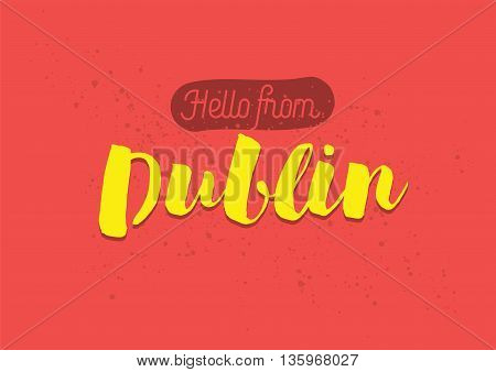 Hello from Dublin, Ireland. Greeting card with typography, lettering design. Hand drawn brush calligraphy, text for t-shirt, post card, poster. Isolated vector illustration.