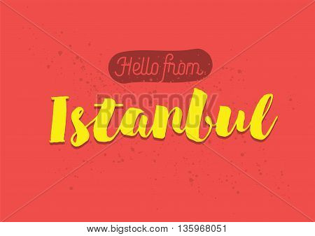 Hello from Istanbul, Turkey. Greeting card with typography, lettering design. Hand drawn brush calligraphy, text for t-shirt, post card, poster. Isolated vector illustration.