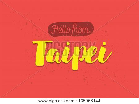 Hello from Taipei, Taiwan. Greeting card with typography, lettering design. Hand drawn brush calligraphy, text for t-shirt, post card, poster. Isolated vector illustration.