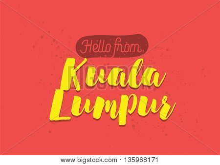 Hello from Kuala Lumpur, Malaysia. Greeting card with typography, lettering design. Hand drawn brush calligraphy, text for t-shirt, post card, poster. Isolated vector illustration.