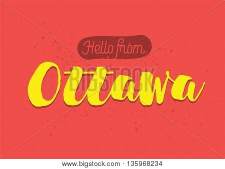 Hello from Ottawa, Canada. Greeting card with typography, lettering design. Hand drawn brush calligraphy, text for t-shirt, post card, poster. Isolated vector illustration.