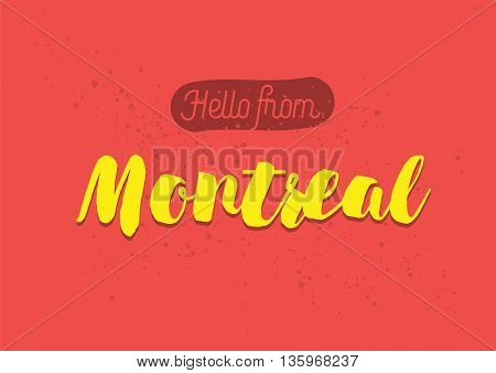 Hello from Montreal, Canada. Greeting card with typography, lettering design. Hand drawn brush calligraphy, text for t-shirt, post card, poster. Isolated vector illustration.