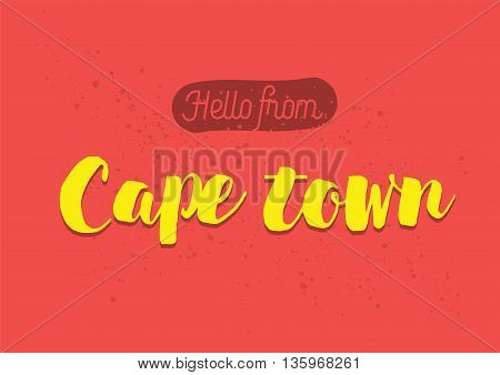 Hello from Cape town, South Africa. Greeting card with typography, lettering design. Hand drawn brush calligraphy, text for t-shirt, post card, poster. Isolated vector illustration.
