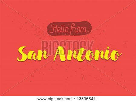 Hello from San Antonio, USA. Greeting card with typography, lettering design. Hand drawn brush calligraphy, text for t-shirt, post card, poster. Isolated vector illustration.