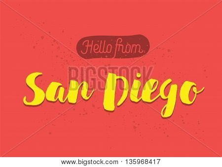 Hello from San Diego, USA. Greeting card with typography, lettering design. Hand drawn brush calligraphy, text for t-shirt, post card, poster. Isolated vector illustration.
