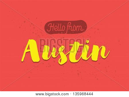 Hello from Austin, USA. Greeting card with typography, lettering design. Hand drawn brush calligraphy, text for t-shirt, post card, poster. Isolated vector illustration.