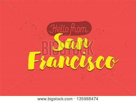 Hello from San Francisco, USA. Greeting card with typography, lettering design. Hand drawn brush calligraphy, text for t-shirt, post card, poster. Isolated vector illustration.