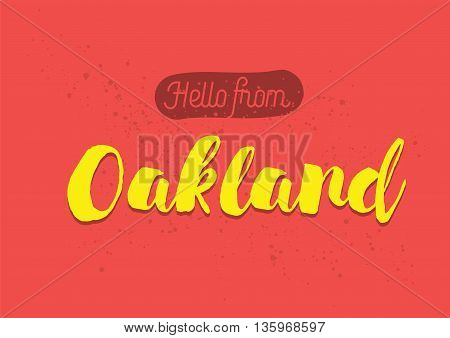 Hello from Oakland, USA. Greeting card with typography, lettering design. Hand drawn brush calligraphy, text for t-shirt, post card, poster. Isolated vector illustration.