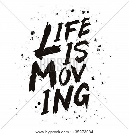 Life is Moving. The trend calligraphy. Vector illustration on white background. Motivating quote. Excellent print on a T-shirt or a postcard. Brush painted letters