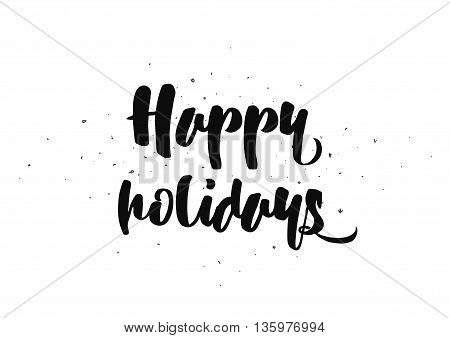 Happy holidays inscription. Greeting card with calligraphy. Hand drawn lettering quote design. Photo overlay. Typography for banner, poster or clothing design. Vector invitation.