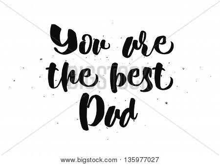 You are the best dad inscription. Greeting card with calligraphy. Hand drawn lettering quote design. Photo overlay. Typography for banner, poster or clothing design. Vector invitation.