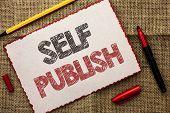 Writing Note Showing  Self Publish. Business Photo Showcasing Publication Write Journalism Manuscrip poster