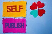 Text Sign Showing Self Publish. Conceptual Photo Publication Write Journalism Manuscript Article Fac poster