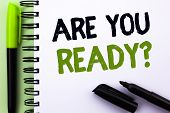 Text Sign Showing Are You Ready Question. Conceptual Photo Be Prepared Motivated Warned Readiness Aw poster