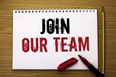 Writing Note Showing  Join Our Team. Business Photo Showcasing Be A Part Of Our Teamwork Workforce W poster