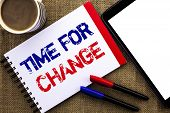 Handwriting Text Time For Change. Concept Meaning Changing Moment Evolution New Beginnings Chance To poster