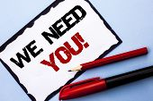 Conceptual Hand Writing Showing We Need You Motivational Call. Business Photo Text Company Wants To  poster