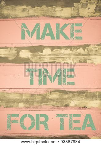 Make Time For Tea  Motivational Quote