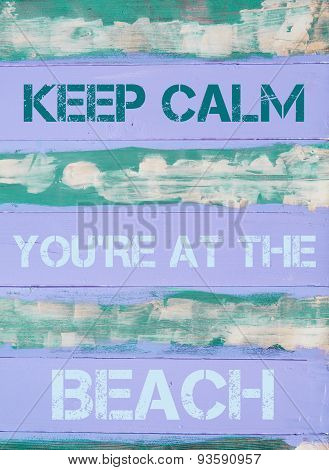 Keep Calm You're At The Beach  Motivational Quote