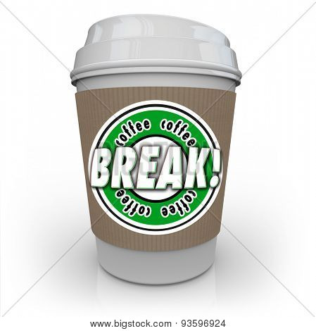 Coffee Break words on a white plastic cup to illustrate rest or relaxation from work and responsibilities