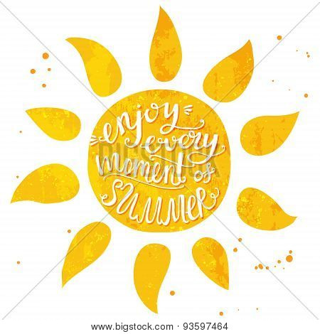 Watercolor sun with hand lettering text enjoy every moment of summer. Vector illustration for cards,