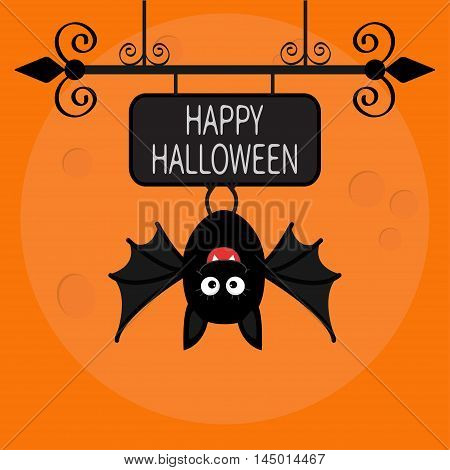 Happy Halloween card. Cute cartoon hanging bat. Animal character. Baby illustration collection. Wrought iron sign board. Big moon. Flat design. Orange background. Vector illustration