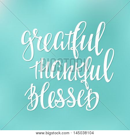 Greatful Thankful Blessed Thanksgiving day simple lettering. Calligraphy postcard or poster graphic design lettering element. Hand written style postcard design. Photography overlay sign detail.