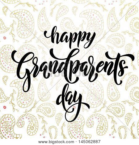Happy Grandparents Day modern lettering for grandfather, grandmother greeting card. Hand drawn vector calligraphy. Floral paisley pattern banner