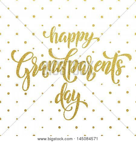 Happy Grandparents Day golden lettering for grandfather, grandmother greeting card. Hand drawn vector calligraphy. Polka dot gold glitter white background