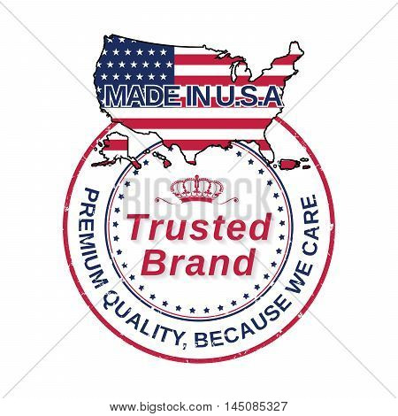 Made in USA, Trusted Brand, Premium Quality, because we care - printable grunge label / stamp. Contains the map and the flag of the United States of America. Print colors used