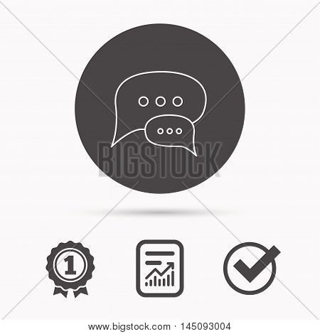 Chat icon. Comment message sign. Dialog speech bubble symbol. Report document, winner award and tick. Round circle button with icon. Vector